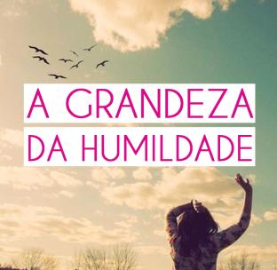 grandeza_humildade